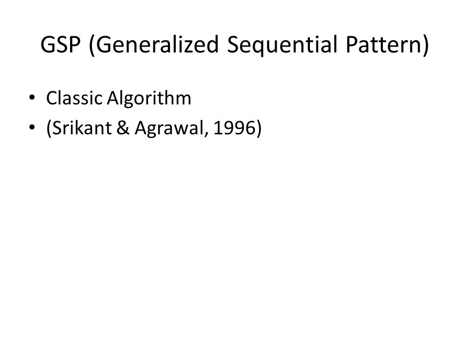 GSP (Generalized Sequential Pattern) Classic Algorithm (Srikant & Agrawal, 1996)
