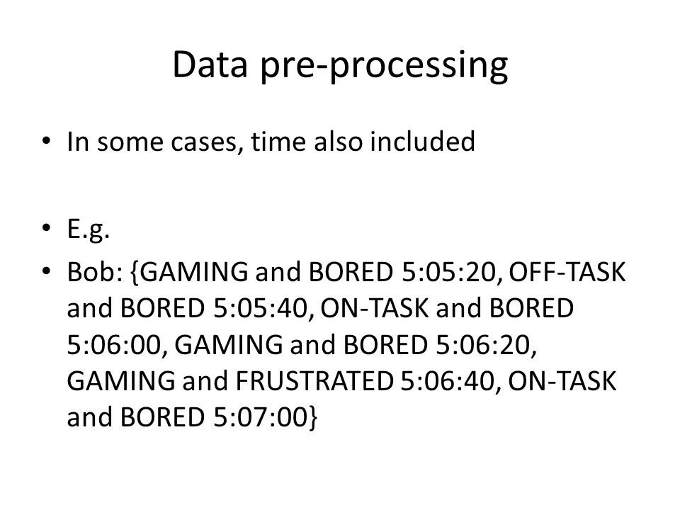 Data pre-processing In some cases, time also included E.g.