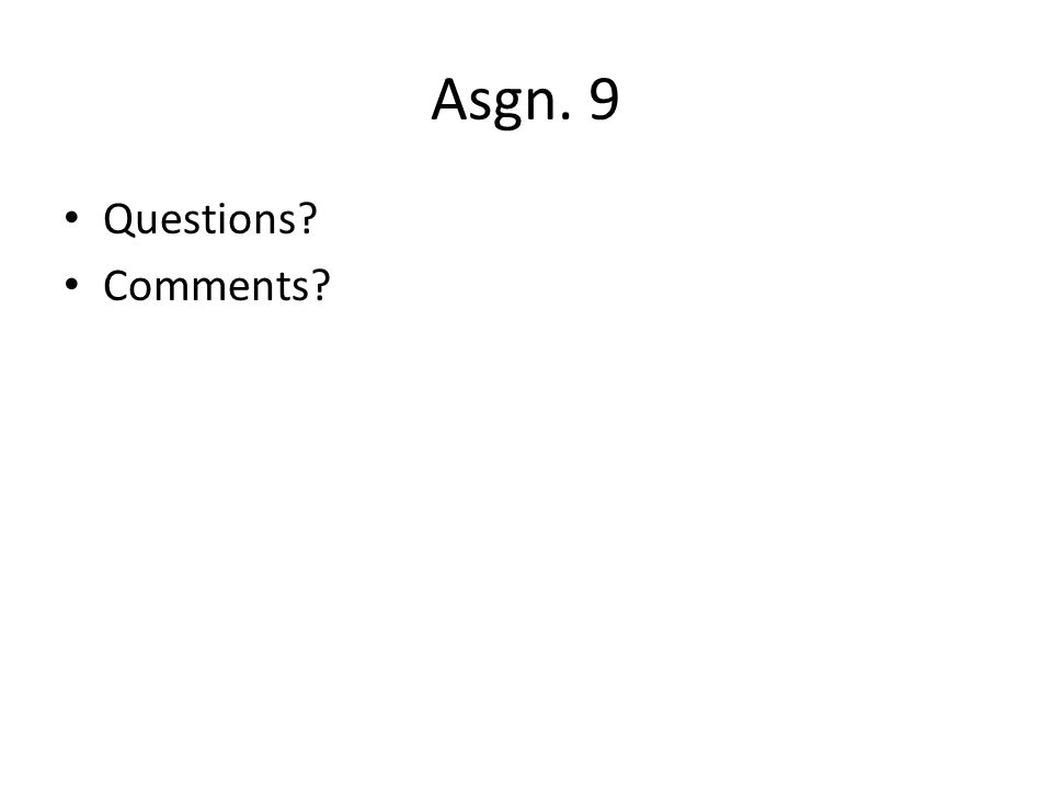 Asgn. 9 Questions Comments