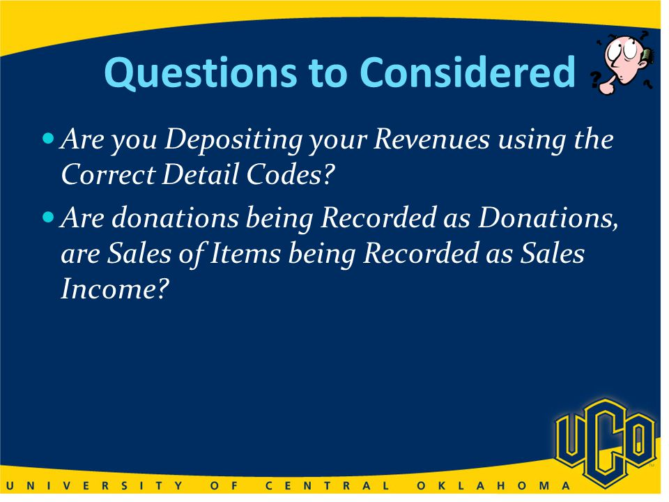 Questions to Considered Are you Depositing your Revenues using the Correct Detail Codes.