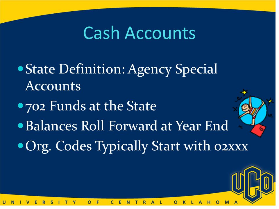 Cash Accounts State Definition: Agency Special Accounts 702 Funds at the State Balances Roll Forward at Year End Org.