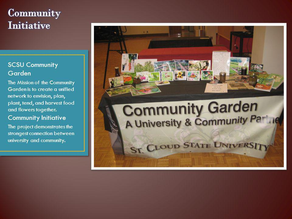 SCSU Community Garden The Mission of the Community Garden is to create a unified network to envision, plan, plant, tend, and harvest food and flowers together.