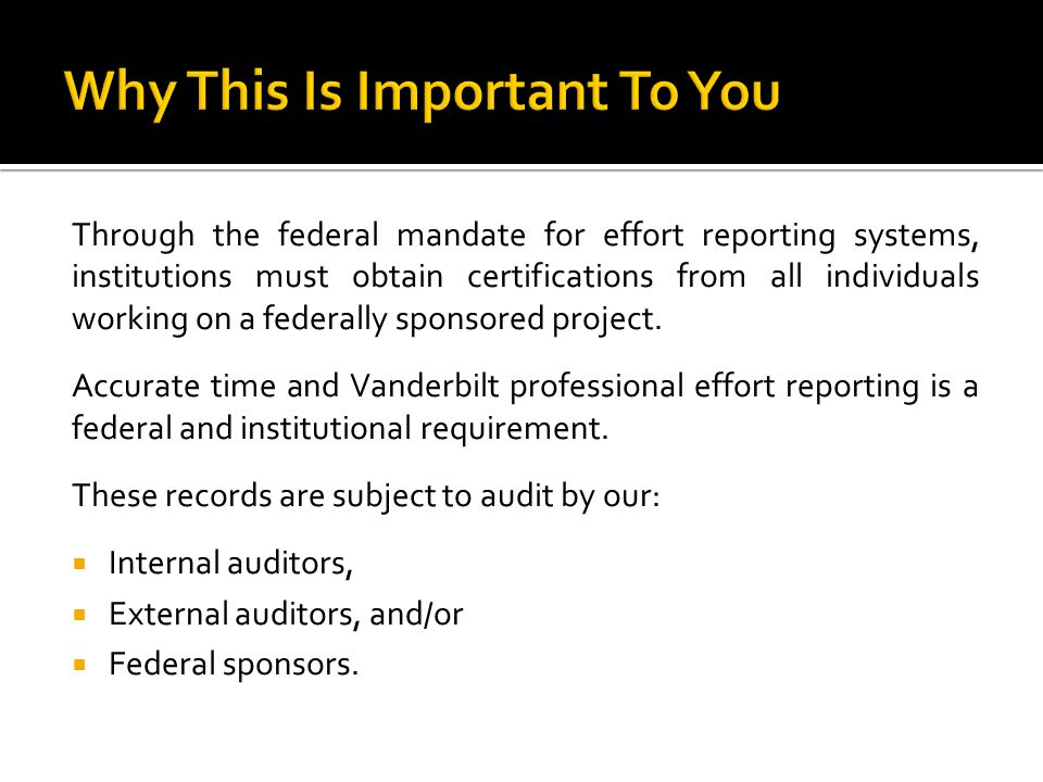 Through the federal mandate for effort reporting systems, institutions must obtain certifications from all individuals working on a federally sponsore