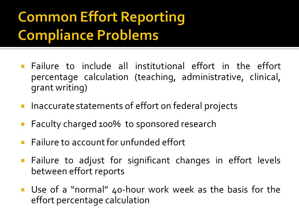 Failure to include all institutional effort in the effort percentage calculation (teaching, administrative, clinical, grant writing) Inaccurate statem