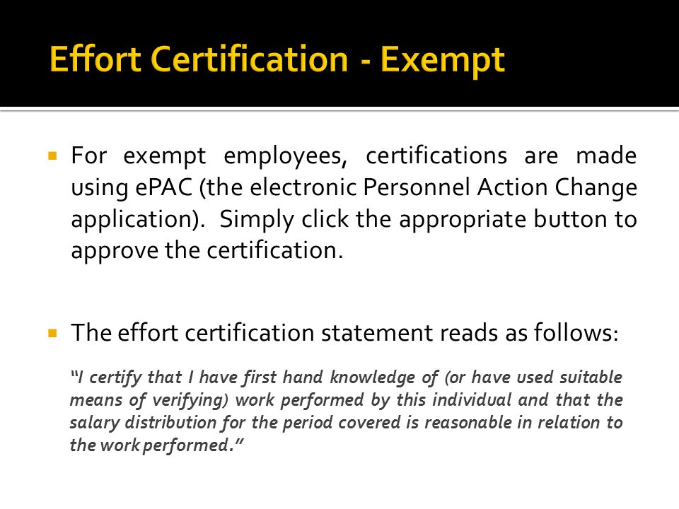 For exempt employees, certifications are made using ePAC (the electronic Personnel Action Change application). Simply click the appropriate button to