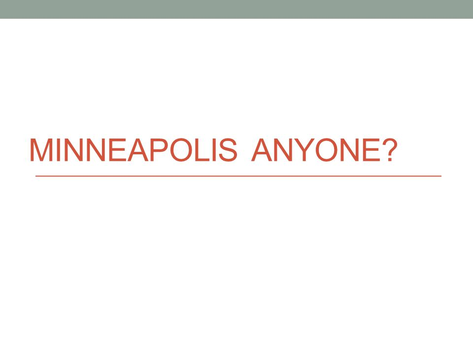 MINNEAPOLIS ANYONE