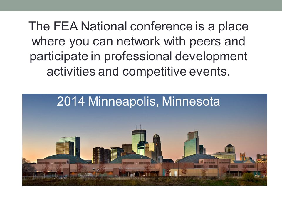 The FEA National conference is a place where you can network with peers and participate in professional development activities and competitive events.