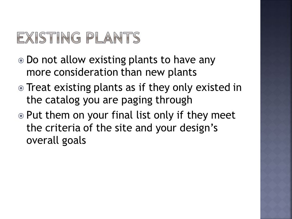Do not allow existing plants to have any more consideration than new plants Treat existing plants as if they only existed in the catalog you are paging through Put them on your final list only if they meet the criteria of the site and your designs overall goals