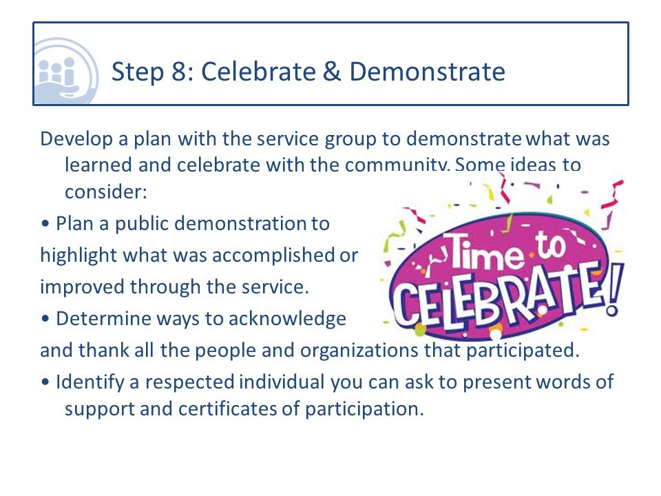 Develop a plan with the service group to demonstrate what was learned and celebrate with the community.