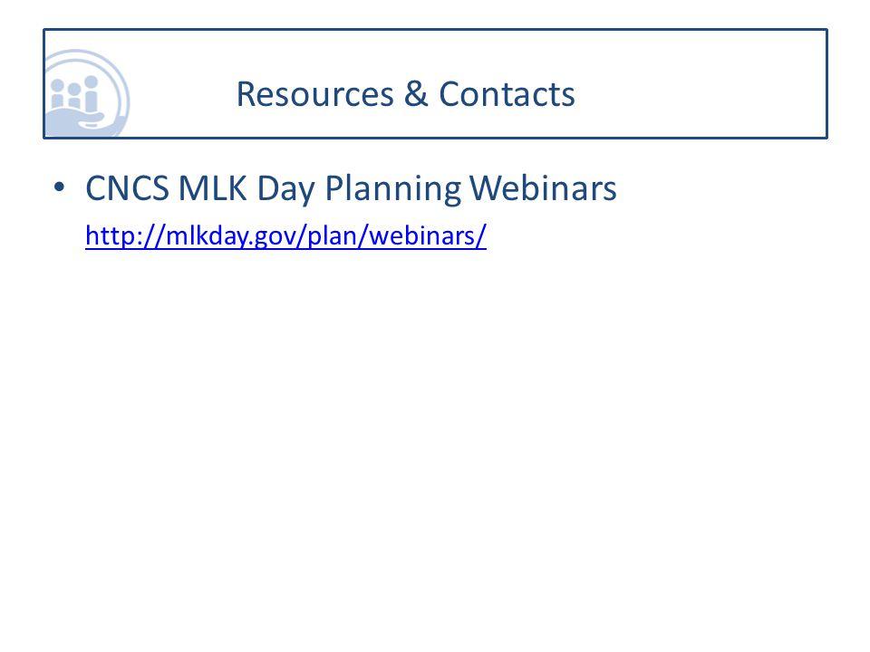 CNCS MLK Day Planning Webinars http://mlkday.gov/plan/webinars/ Resources & Contacts