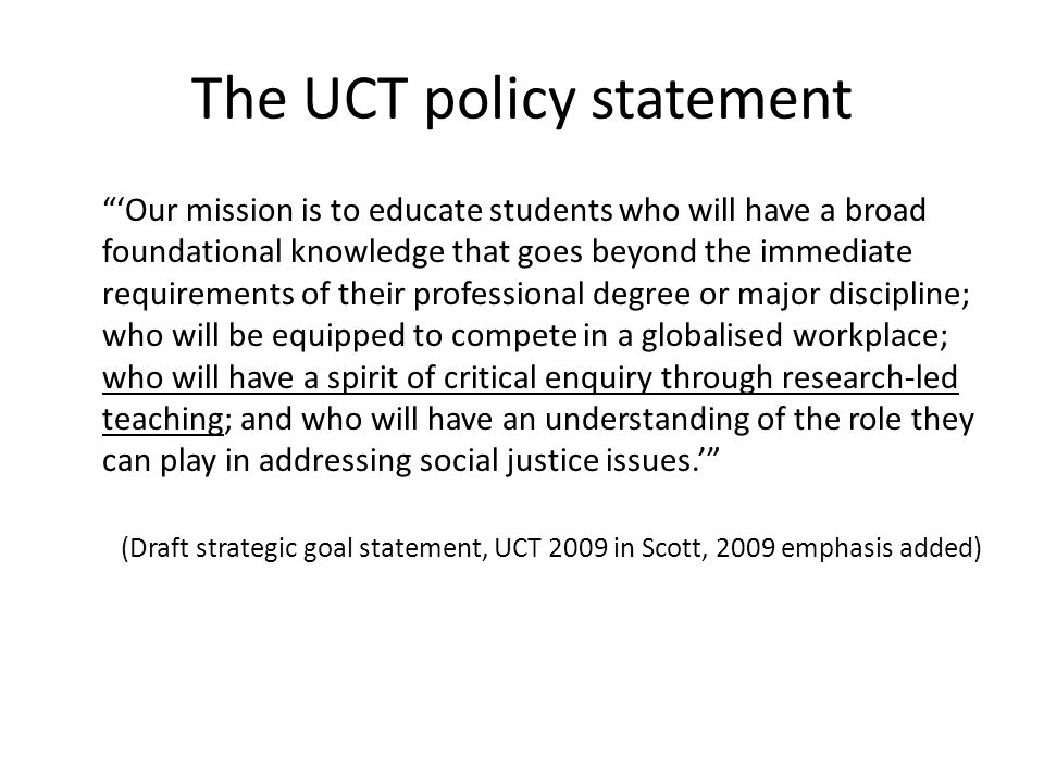 The UCT policy statement Our mission is to educate students who will have a broad foundational knowledge that goes beyond the immediate requirements o