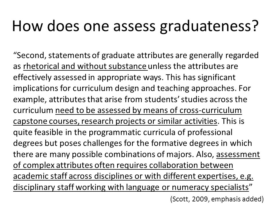 How does one assess graduateness? Second, statements of graduate attributes are generally regarded as rhetorical and without substance unless the attr