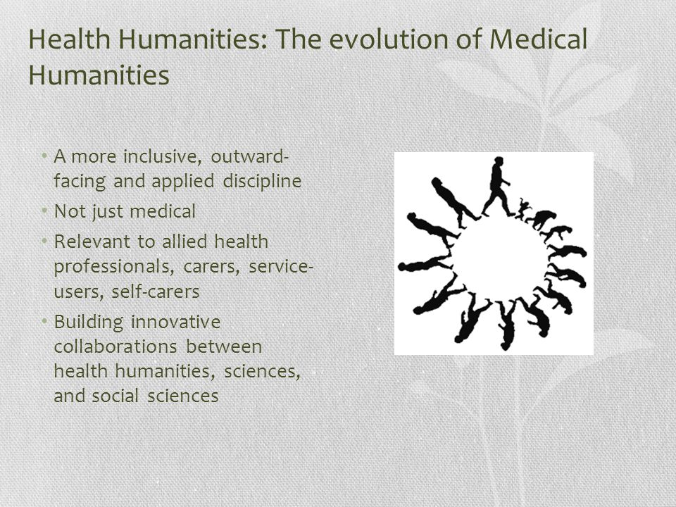 A more inclusive, outward- facing and applied discipline Not just medical Relevant to allied health professionals, carers, service- users, self-carers Building innovative collaborations between health humanities, sciences, and social sciences