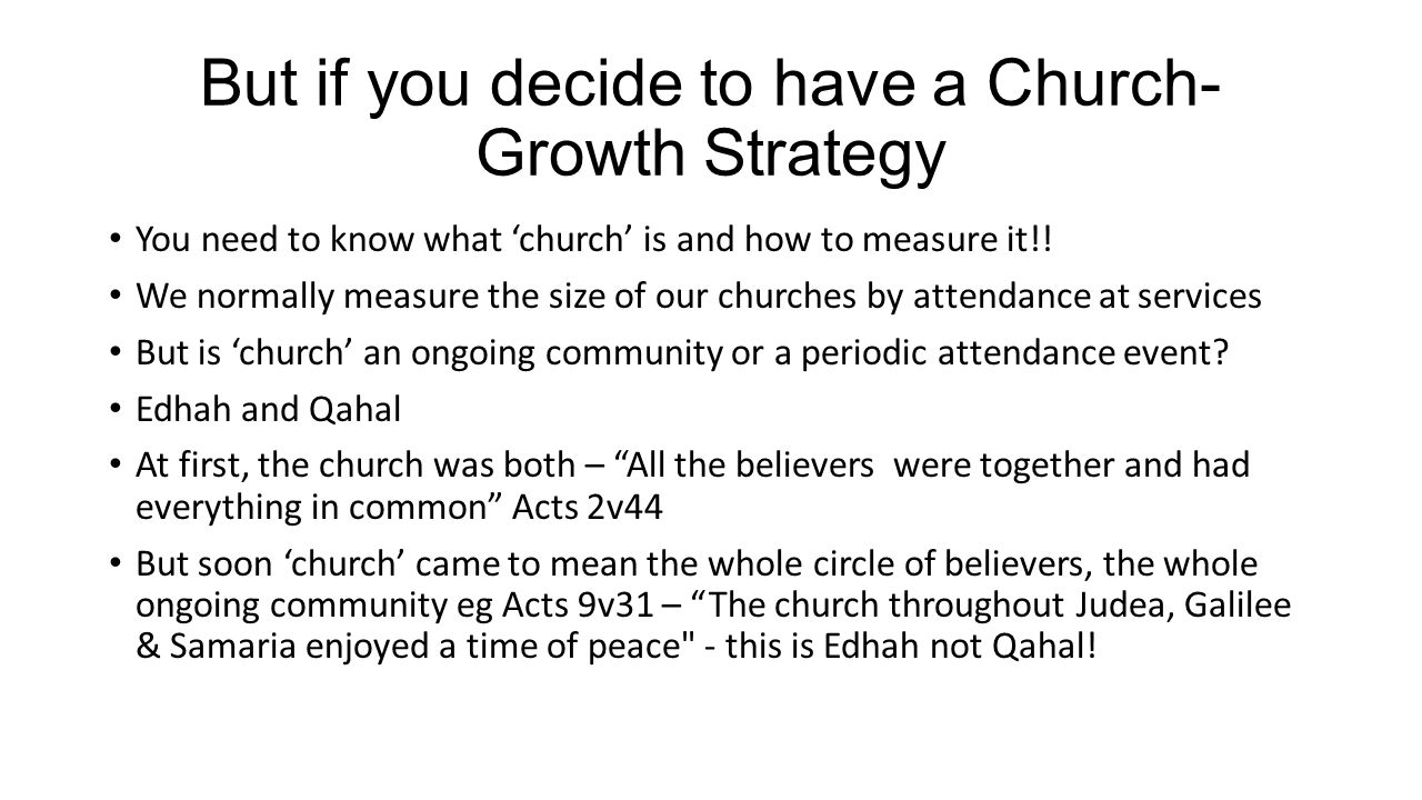 But if you decide to have a Church- Growth Strategy You need to know what church is and how to measure it!.