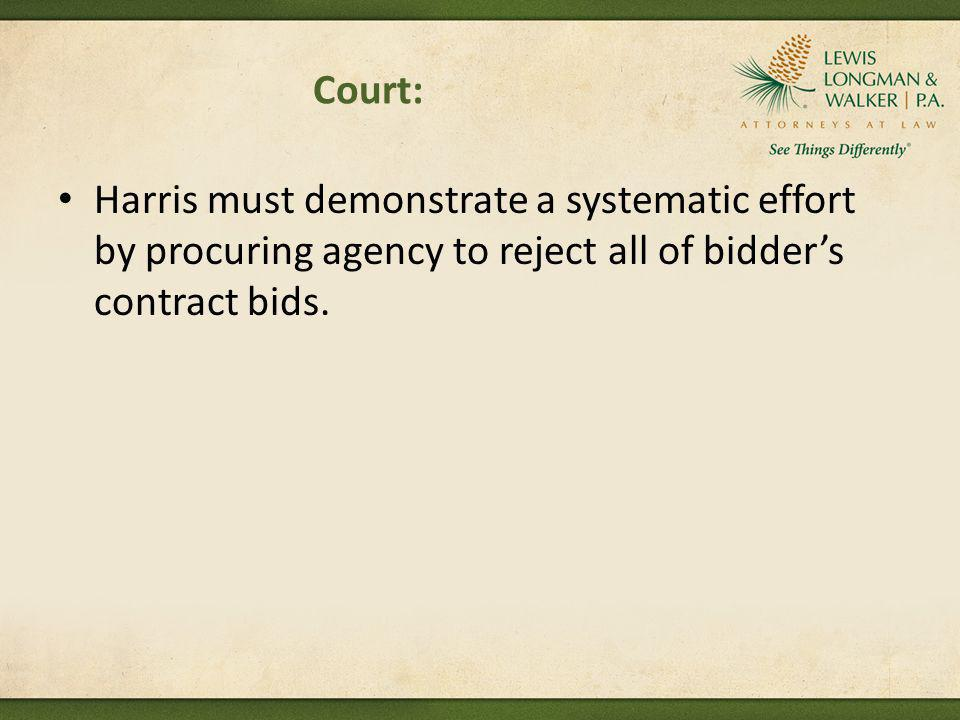 Court: Harris must demonstrate a systematic effort by procuring agency to reject all of bidders contract bids.