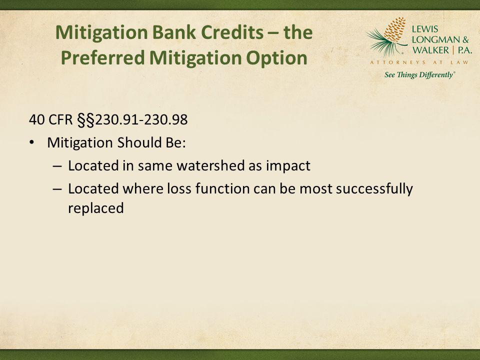 Mitigation Bank Credits – the Preferred Mitigation Option 40 CFR §§230.91-230.98 Mitigation Should Be: – Located in same watershed as impact – Located