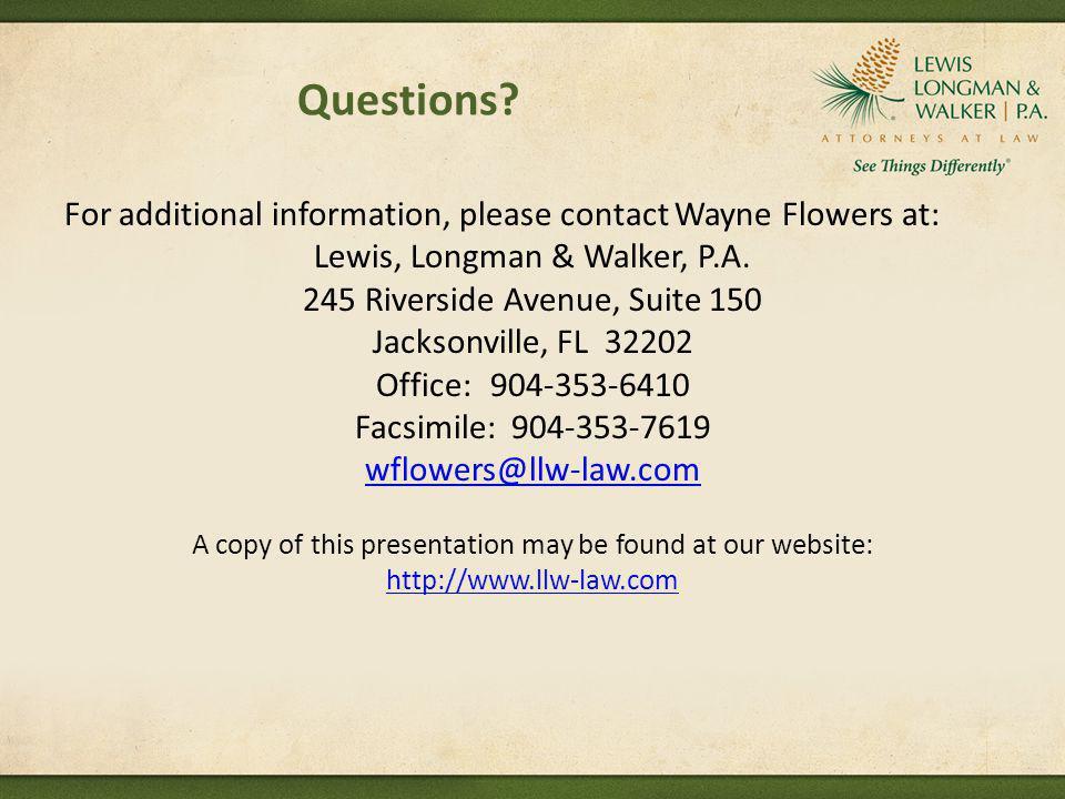 Questions? For additional information, please contact Wayne Flowers at: Lewis, Longman & Walker, P.A. 245 Riverside Avenue, Suite 150 Jacksonville, FL