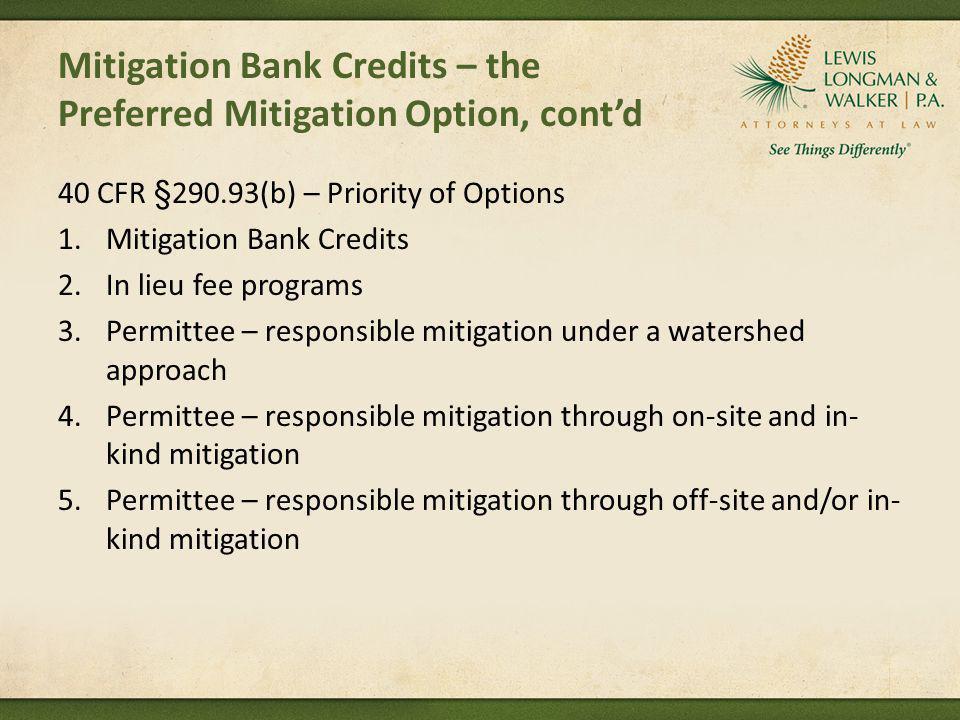 Mitigation Bank Credits – the Preferred Mitigation Option, contd 40 CFR §290.93(b) – Priority of Options 1.Mitigation Bank Credits 2.In lieu fee progr