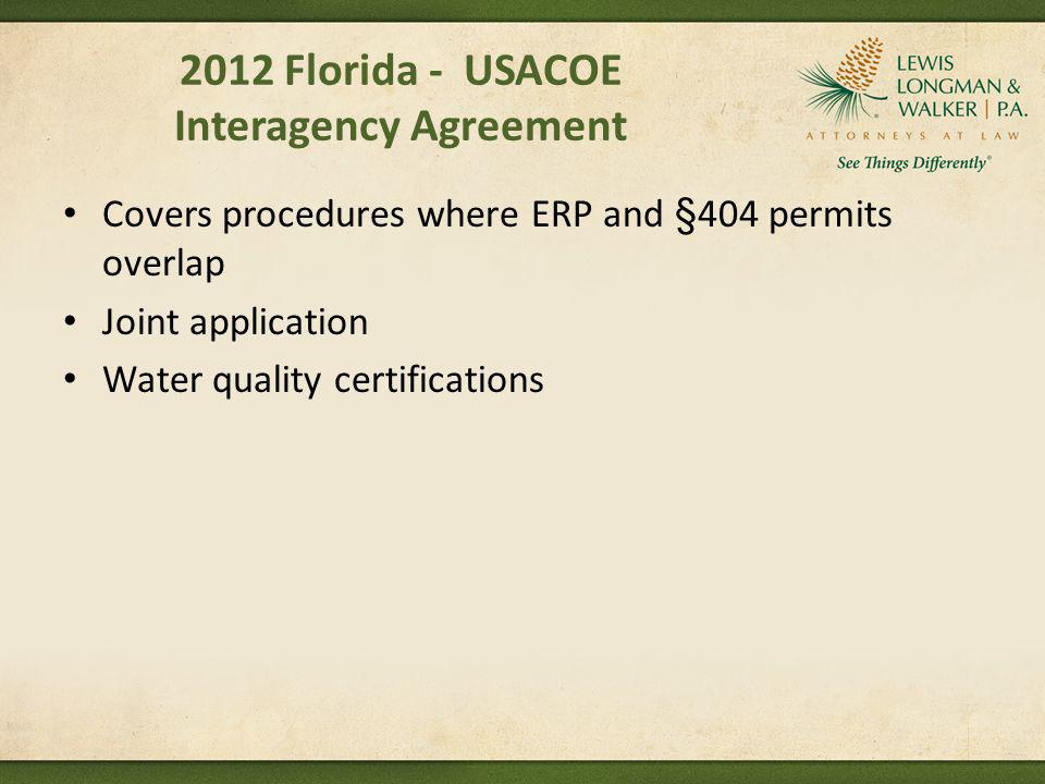 2012 Florida - USACOE Interagency Agreement Covers procedures where ERP and §404 permits overlap Joint application Water quality certifications