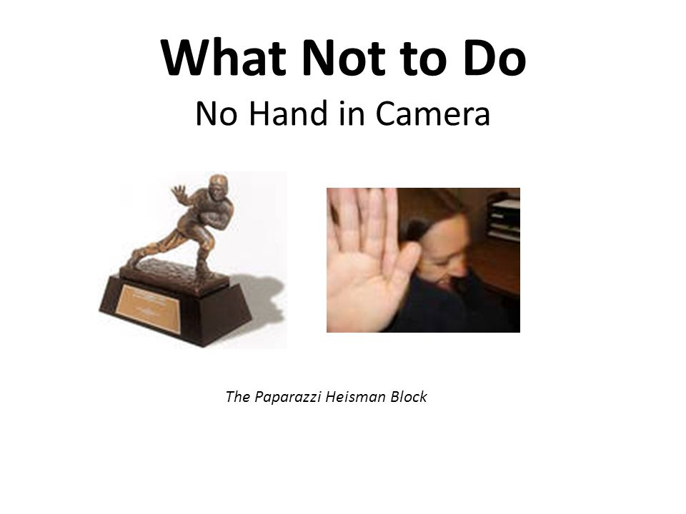 What Not to Do No Hand in Camera The Paparazzi Heisman Block