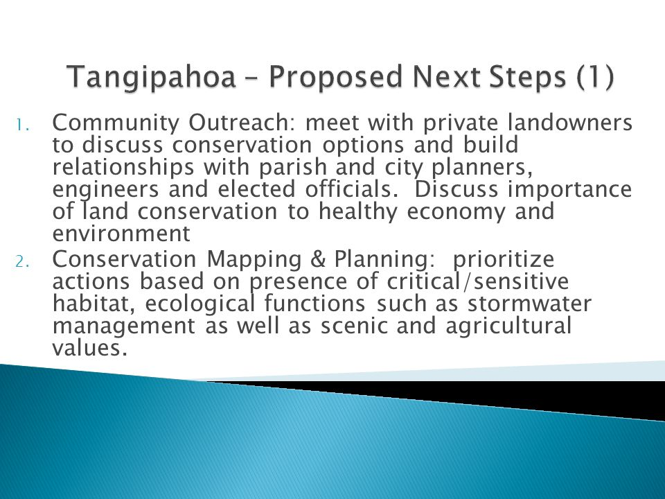 1. Community Outreach: meet with private landowners to discuss conservation options and build relationships with parish and city planners, engineers a