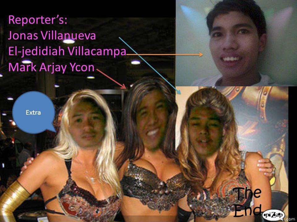 Reporters: Jonas Villanueva El-jedidiah Villacampa Mark Arjay Ycon The End…. Extra