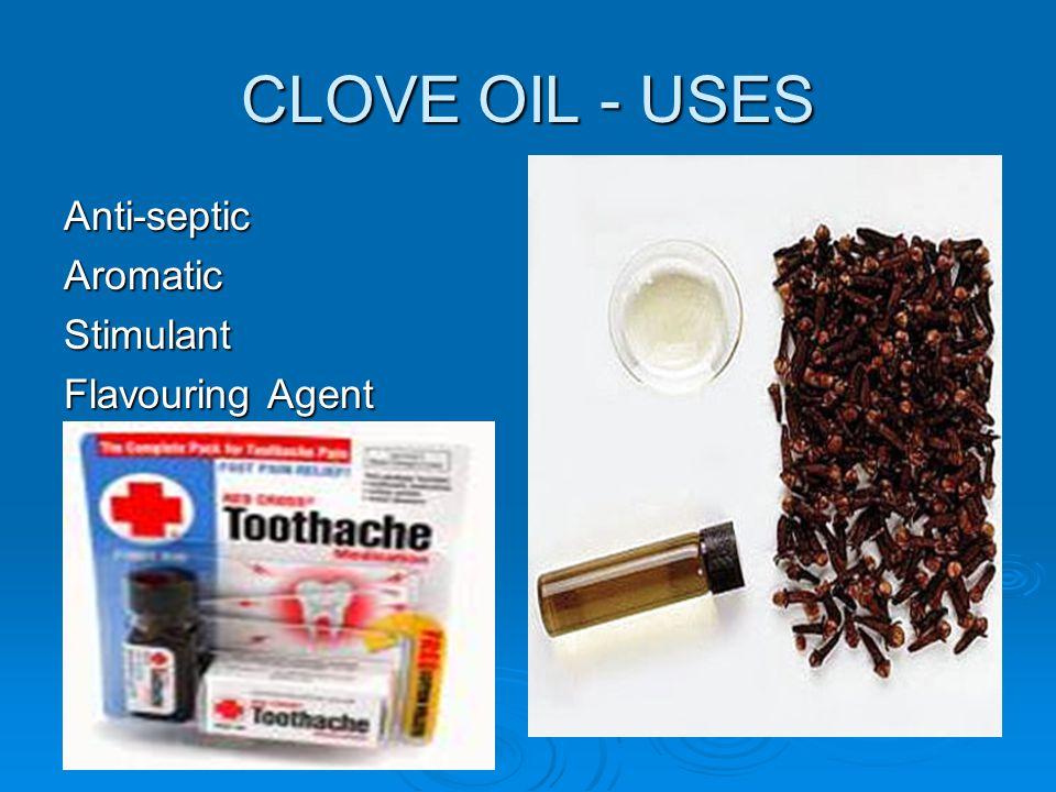CLOVE OIL - USES Anti-septicAromaticStimulant Flavouring Agent