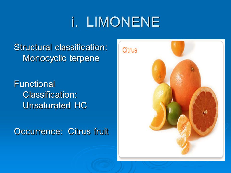 i. LIMONENE Structural classification: Monocyclic terpene Functional Classification: Unsaturated HC Occurrence: Citrus fruit