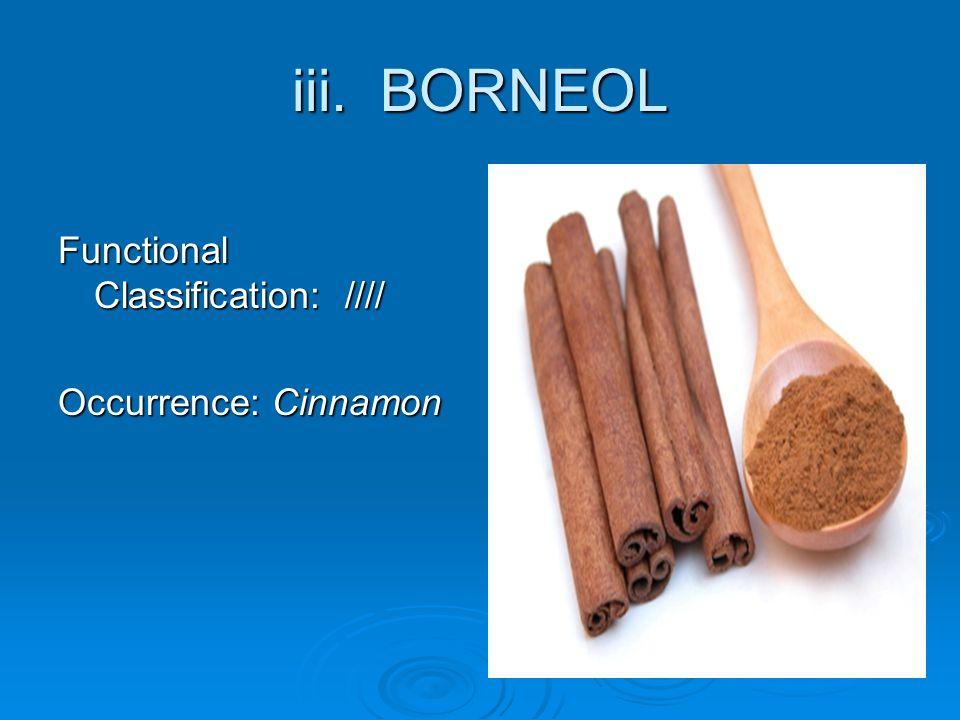 iii. BORNEOL Functional Classification: //// Occurrence: Cinnamon