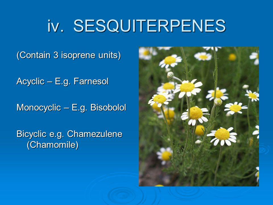 iv. SESQUITERPENES (Contain 3 isoprene units) Acyclic – E.g. Farnesol Monocyclic – E.g. Bisobolol Bicyclic e.g. Chamezulene (Chamomile)