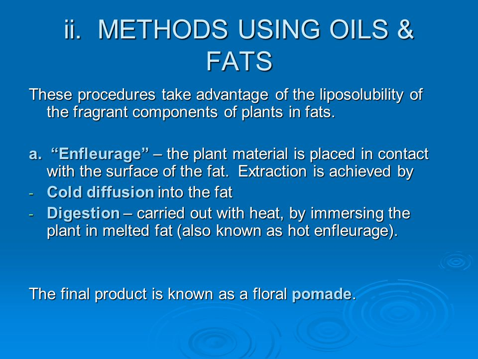 METHODS USING OILS & FATS b.PNEUMATIC METHOD: similar in principle to the enfleurage process.