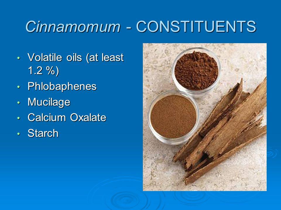 Cinnamomum - CONSTITUENTS Volatile oils (at least 1.2 %) Volatile oils (at least 1.2 %) Phlobaphenes Phlobaphenes Mucilage Mucilage Calcium Oxalate Ca