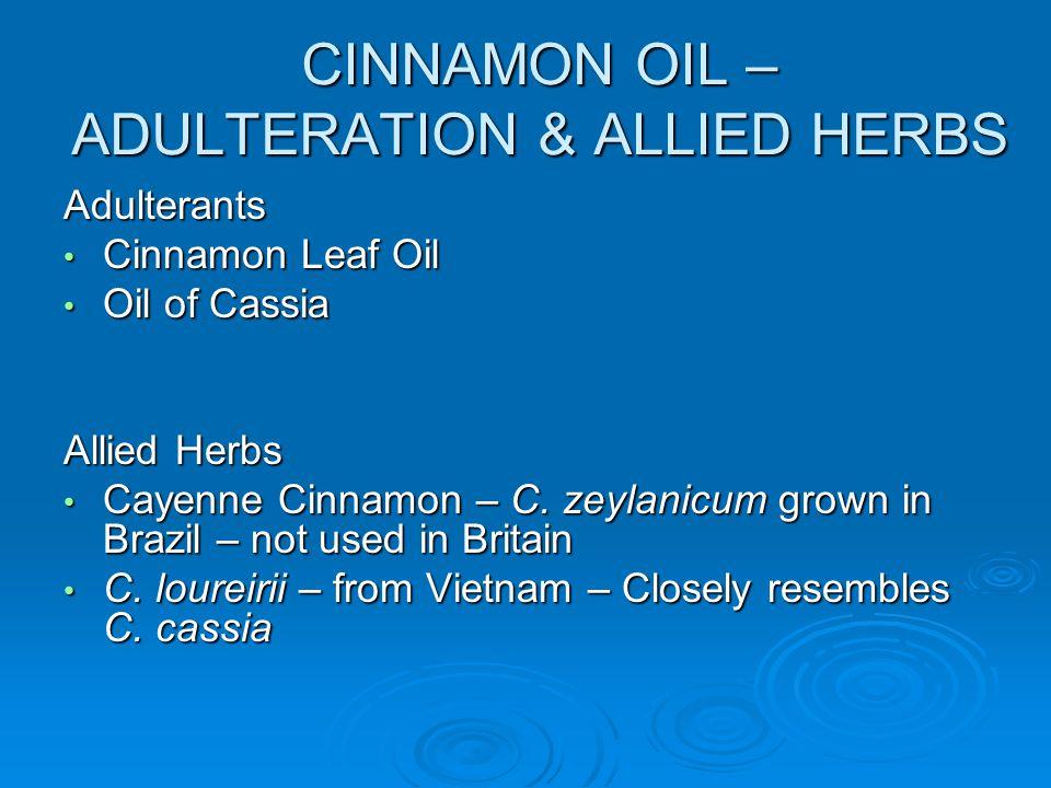 CINNAMON OIL – ADULTERATION & ALLIED HERBS Adulterants Cinnamon Leaf Oil Cinnamon Leaf Oil Oil of Cassia Oil of Cassia Allied Herbs Cayenne Cinnamon –