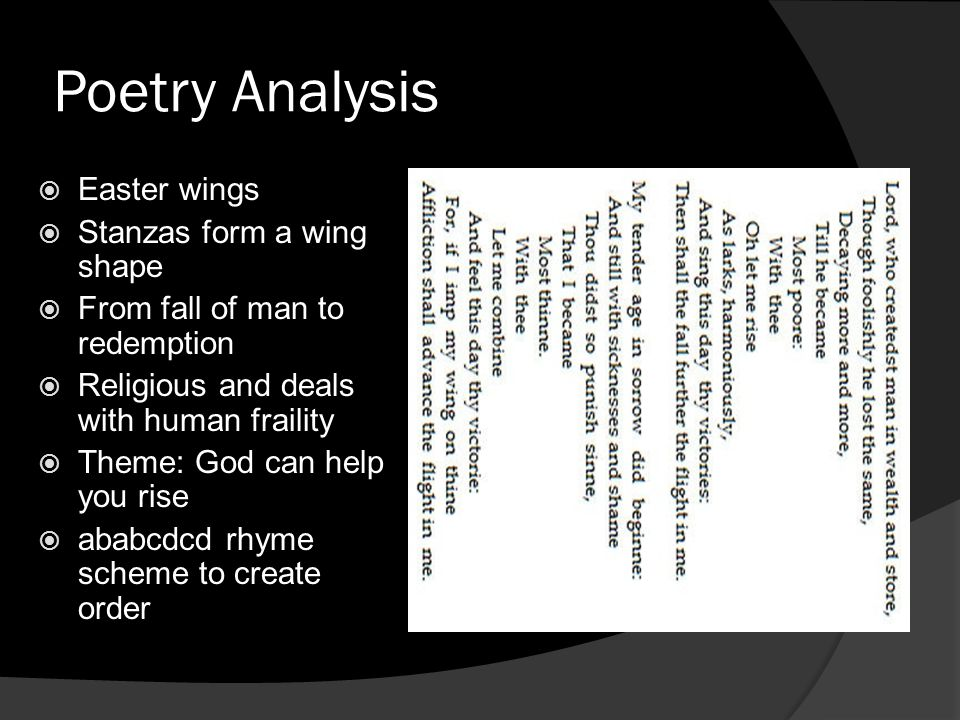 Poetry Analysis Easter wings Stanzas form a wing shape From fall of man to redemption Religious and deals with human fraility Theme: God can help you