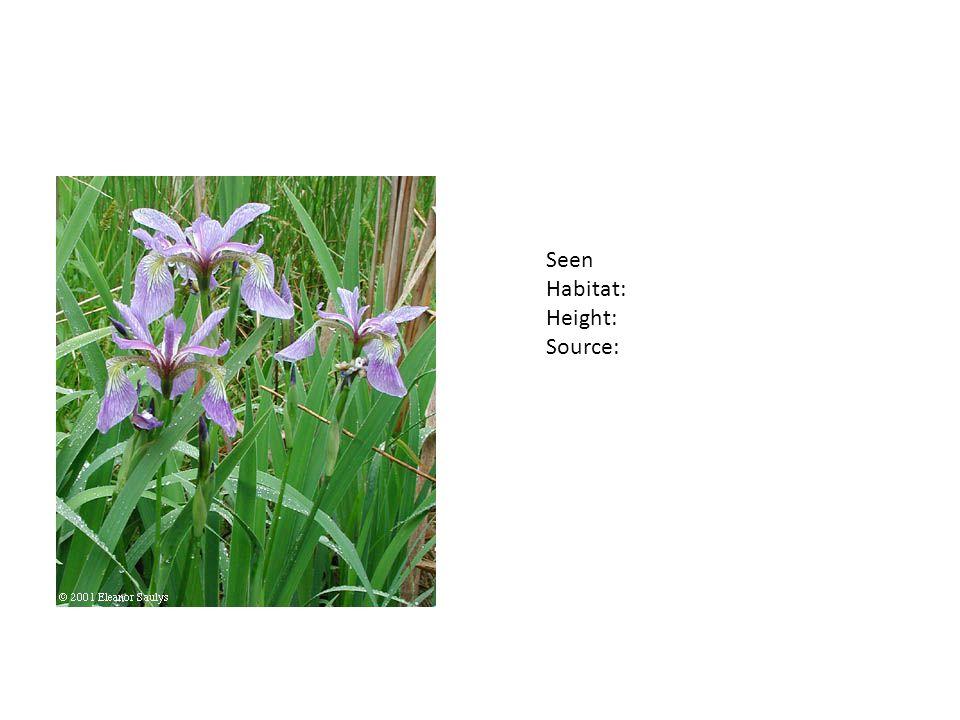 Seen Habitat: Height: Source:
