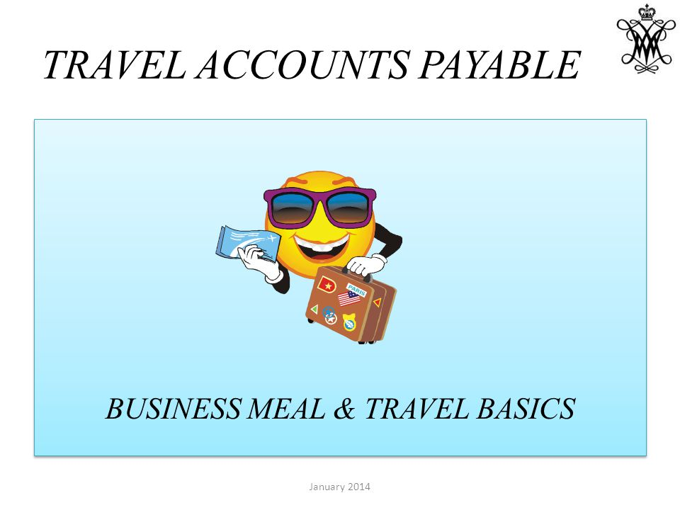 TRAVEL ACCOUNTS PAYABLE BUSINESS MEAL & TRAVEL BASICS January 2014