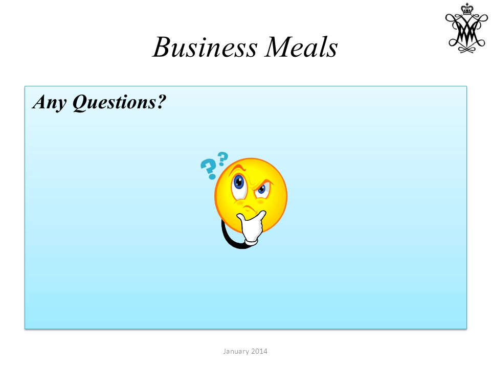 Business Meals Any Questions? January 2014