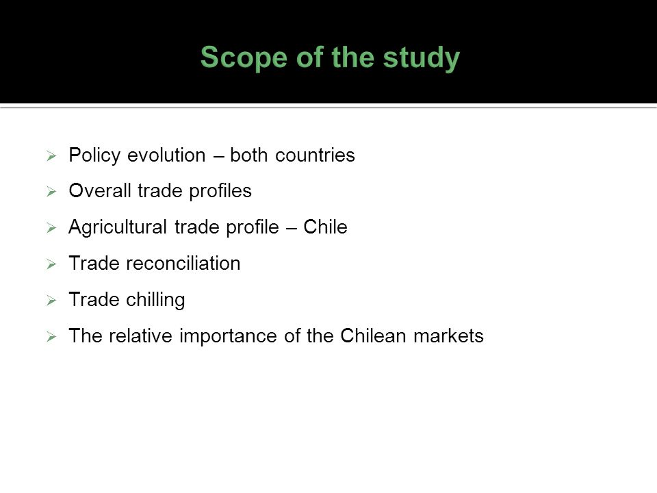 Policy evolution – both countries Overall trade profiles Agricultural trade profile – Chile Trade reconciliation Trade chilling The relative importanc