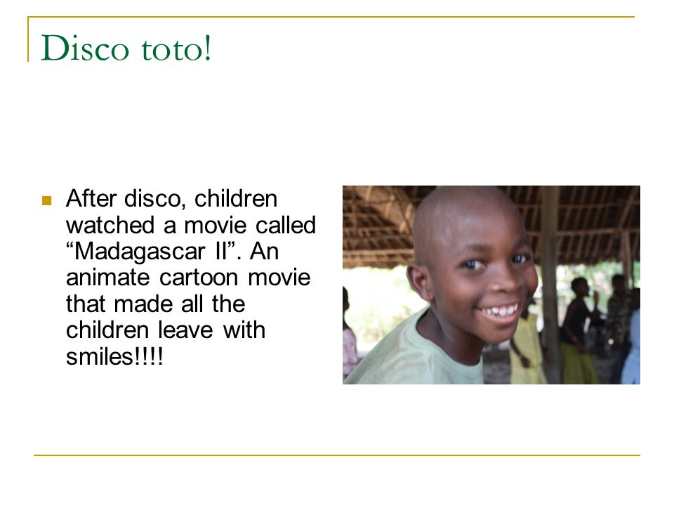 Disco toto!! The children and the volunteers together had time for a dance named disco toto (disco for children)!