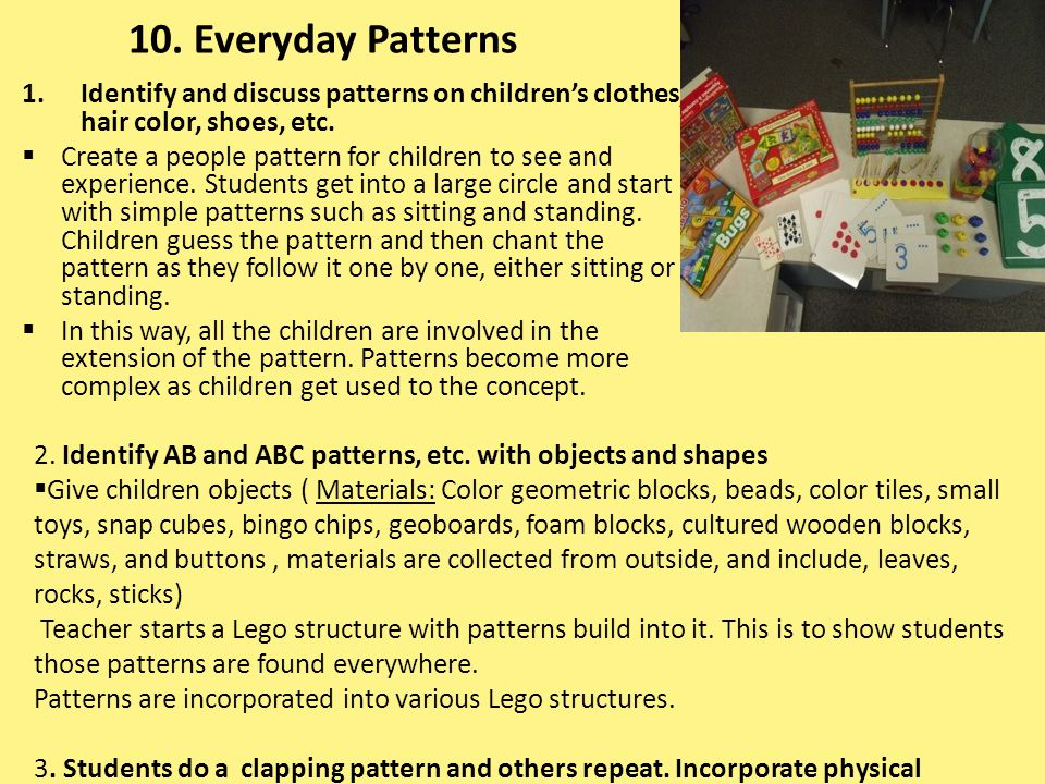 10. Everyday Patterns 1.Identify and discuss patterns on childrens clothes, hair color, shoes, etc. Create a people pattern for children to see and ex
