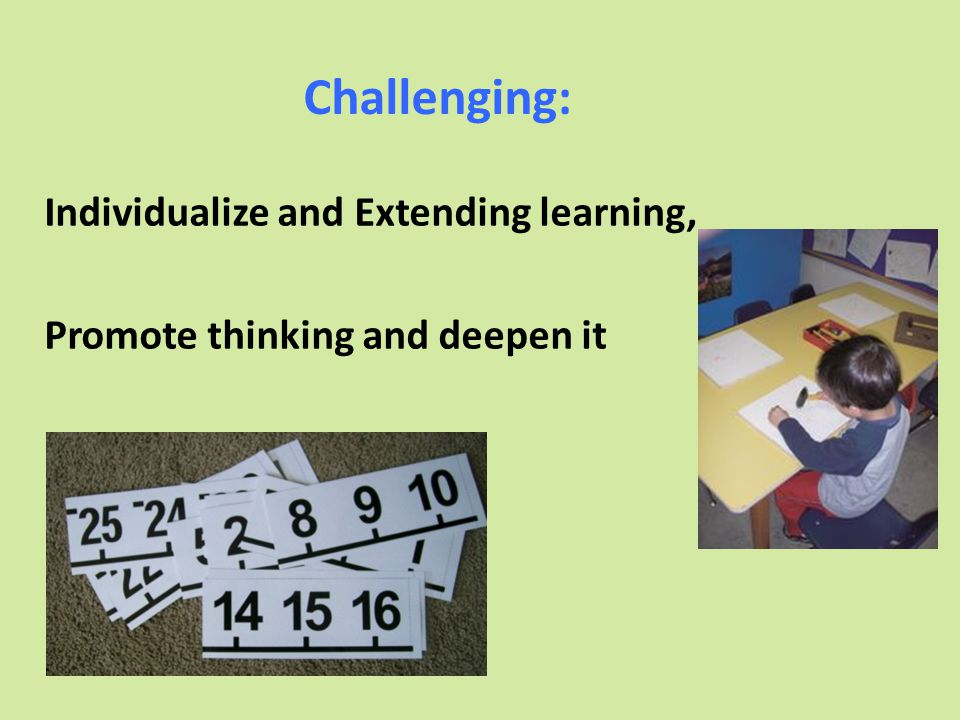 Challenging: Individualize and Extending learning, Promote thinking and deepen it