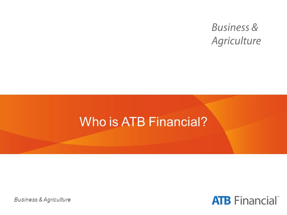 Business & Agriculture Who is ATB Financial?