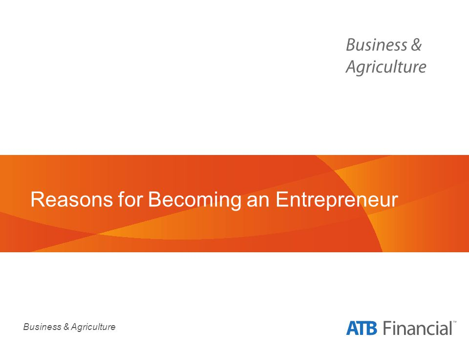 Business & Agriculture Reasons for Becoming an Entrepreneur