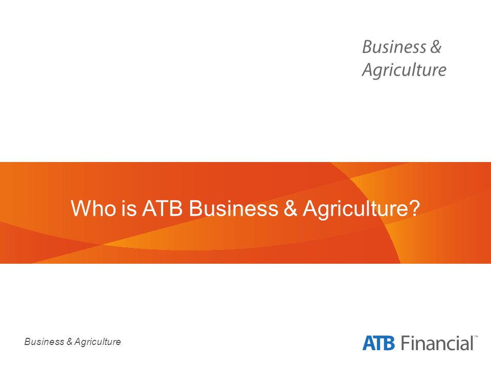 Business & Agriculture Who is ATB Business & Agriculture?