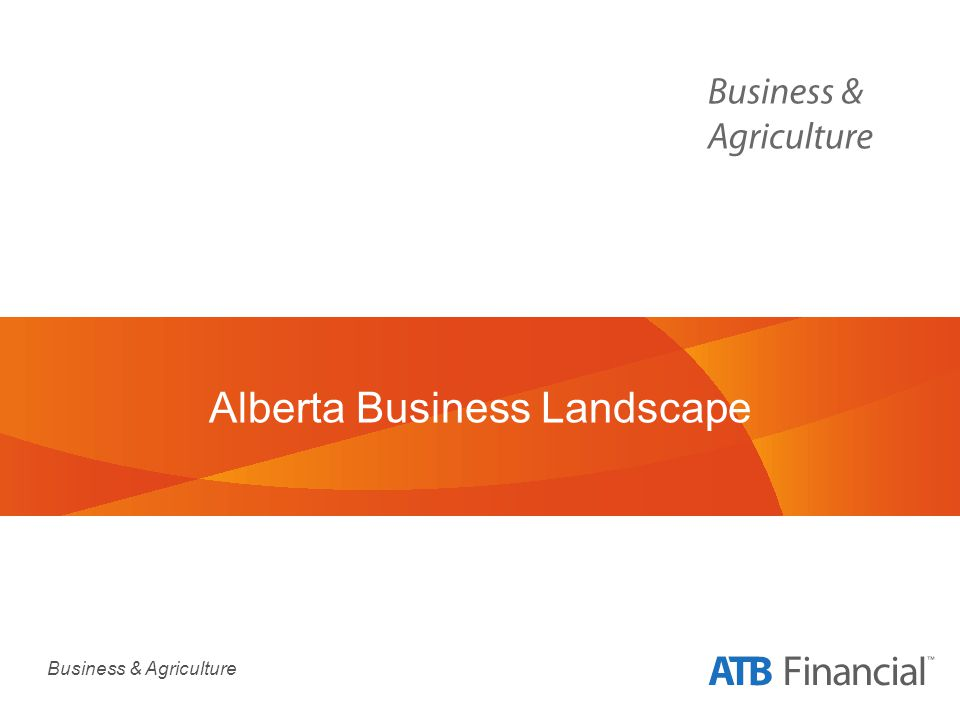 Business & Agriculture Alberta Business Landscape