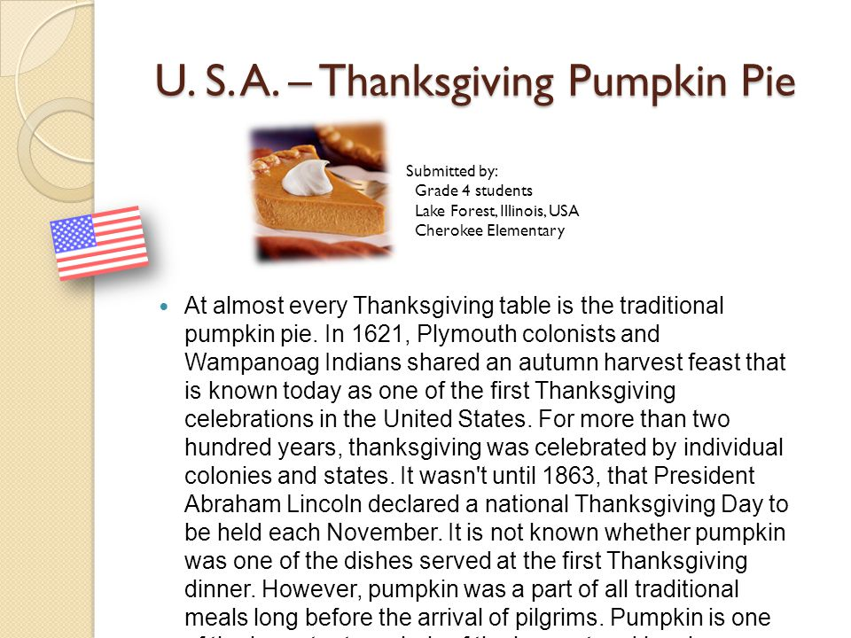 U. S. A. – Thanksgiving Pumpkin Pie U. S. A. – Thanksgiving Pumpkin Pie At almost every Thanksgiving table is the traditional pumpkin pie. In 1621, Pl