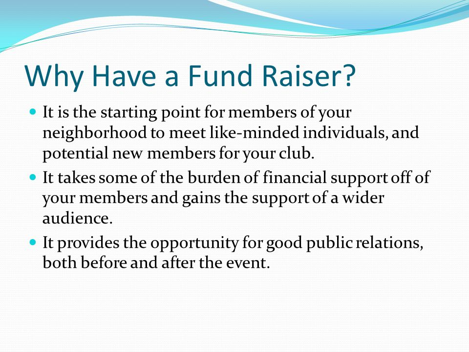 The Cardinal Rules of Fund Raising If you dont ask, you dont get… Network with everyone –your colleagues, your vendors, your members, your community, corporations in the community