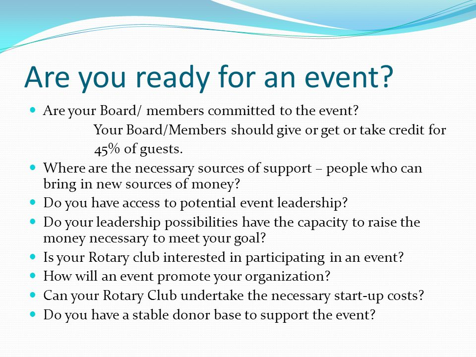Are you ready for an event? Are your Board/ members committed to the event? Your Board/Members should give or get or take credit for 45% of guests. Wh
