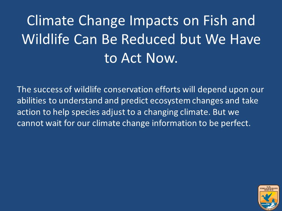 USFWS Climate Change Strategy The Services climate strategy is partnership-driven and science-based.