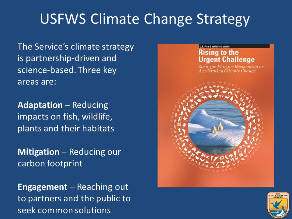 National Fish, Wildlife and Plants Climate Adaptation Strategy The National Fish, Wildlife & Plants Climate Adaptation Strategy is a national blueprint for sensible, coordinated action that will be a resource to governments and private landowners as they deal with managing their lands and resources in a changing environment.